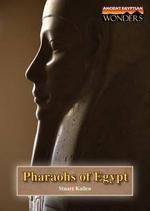 Pharaohs of Egypt : Ancient Egyptian Wonders - Stuart A Kallen