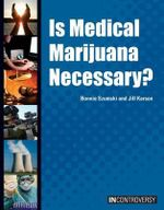Is Medical Marijuana Necessary? : In Controversy - Bonnie Szumski