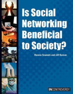 Is Social Networking Beneficial to Society? : In Controversy - Bonnie Szumski