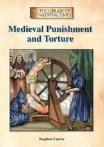 Medieval Punishment and Torture - Stephen Currie