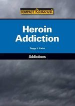Heroin Addiction : Compact Research: Addictions - Peggy J Parks