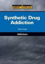 Synthetic Drug Addiction : Compact Research: Addictions - William Dudley