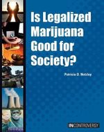 Is Legalized Marijuana Good for Society? : In Controversy - Patricia D Netzley