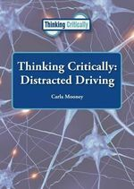 Thinking Critically : Distracted Driving - Carla Mooney