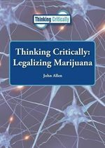 Thinking Critically : Legalizing Marijuana - John Allen