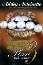 The Prada Plan: Volume 3 : Green-Eyed Monster - Ashley Antoinette