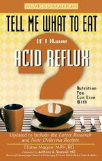 Tell Me What to Eat If I Have Acid Reflux : Nutrition You Can Live with - Elaine Magee
