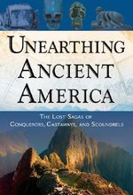 Unearthing Ancient America : The Lost Sagas of Conquerors, Castaways and Scoundrels - Frank Joseph
