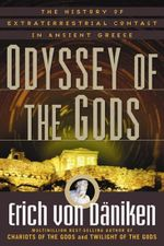Odyssey of the Gods : The History of Extraterrestrial Contact in Ancient Greece - Erich von Daniken