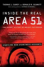 Inside the Real Area 51 : The Secret History of Wright-Patterson - Thomas Joseph Carey