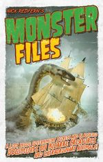 Monster Files : A Look Inside Government Secrets and Classified Documents on Bizarre Creatures and Extraordinary Animals - Nick Redfern