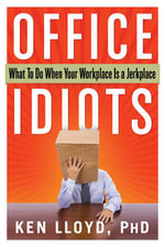 Office Idiots : What to Do When Your Workplace is a Jerkplace - Kenneth L. Lloyd