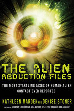Alien Abduction Files : The Most Startling Cases of Human-Alien Contact Ever Reported - Kathleen Marden