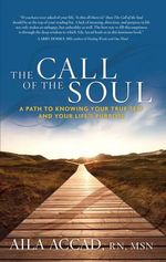 Call of the Soul : A Path to Knowing Your True Self and Your Life's Purpose - Aila Accad