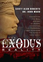 Exodus Reality : Unearthing the Real History of Moses, Identifying the Pharaohs, and Examining the Exodus from Egypt - Scott Alan Roberts