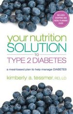 Your Nutriton Solution to Type 2 Diabetes : A Meal-based Plan to Manage Diabetes - Kimberly A. Tessmer