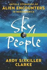 Sky People : Untold Stories of Alien Encounters in Mesoamerica - Ardy Sixkiller Clarke