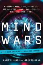 Mind Wars : A History of Mind Control, Surveillance, and Social Engineering by the Government, Media, and Secret Societies - Marie D. Jones