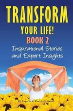 Transform Your Life Book 2 : Inspirational Stories and Expert Insights - Natalie Rivera