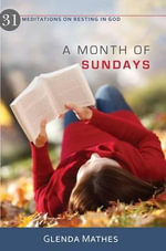 A Month of Sundays : 31 Meditations on Resting in God - Glenda Mathes
