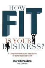 How Fit Is Your Business? : A Complete Checkup and Prescription for Better Business Health - Mark G Richardson