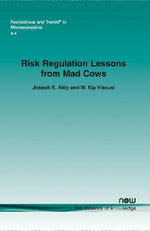 Risk Regulation Lessons from Mad Cows : Foundations and Trends in Microeconomics - Joseph E. Aldy