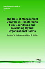 The Role of Management Controls in Transforming Firm Boundaries and Sustaining Hybrid Organizational Forms - Shannon W. Anderson