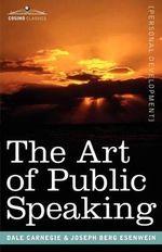 The Art of Public Speaking : Cosimo Classics Personal Development - Dale Carnegie