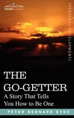 The Go-Getter : A Story That Tells You How to Be One - Peter B Kyne
