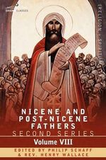 Nicene and Post-Nicene Fathers : Second Series, Volume VIII Basil: Letters and Select Works