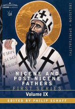 Nicene and Post-Nicene Fathers : First Series, Volume IX St.Chrysostom: On the Priesthood, Ascetic Treatises, Select Homilies and Letters, Homilies on
