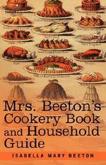 Mrs. Beeton's Cookery Book and Household Guide - Isabella Mary Beeton