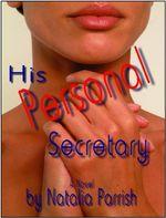 His Personal Secretary (Erotica/Erotic Novel) - Natalia Parrish