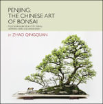 Penjing: the Chinese Art of Bonsai : A Pictorial Exploration of Its History, Aesthetics, Styles and Preservation - Zhao Qingquan