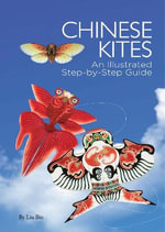 Chinese Kites : An Illustrated Step-by-Step Guide - Liu Bin