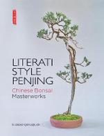 Literati Style Penjing : Chinese Bonsai Masterworks - Zhao Qingquan