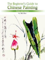 Birds and Insects : The Beginner's Guide to Chinese Painting - Mei Ruo