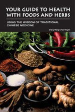 Your Guide to Health with Food and Herbs : Using the Wisdom of Traditional Chinese Medicine - Zhang Yifang