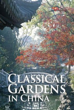 Classical Gardens in China : Discovering China - Liu Tuo