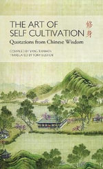 The Art of Self Cultivation : Quotes from Chinese Wisdom - Tony Blishen