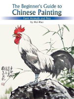 The Beginner's Guide to Chinese Painting : Farm Animals and Pets - Mei Ruo