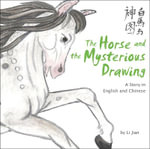 Horse and the Mysterious Drawing : A Story in English and Chinese - Li Jian
