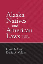 Alaska Natives and American Laws : Third Edition - David S. Case