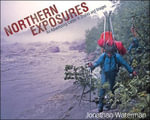 Northern Exposures : An Adventuring Career in Stories and Images - Jonathan Waterman