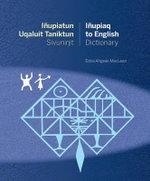 Inupiatun Uqaluit Taniktun Sivunit Inupiaq to English Dictionary - Edna Ahgeak MacLean