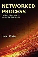 Networked Process : Dissolving Boundaries of Process and Post-Process - Helen Foster