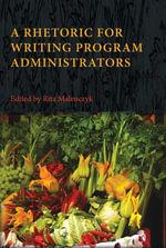 A Rhetoric for Writing Program Administrators