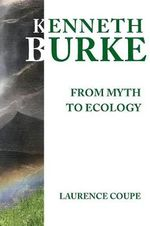 Kenneth Burke : From Myth to Ecology - Laurence Coupe