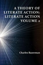 A Theory of Literate Action : Literate Action, Volume 2 - Charles Bazerman