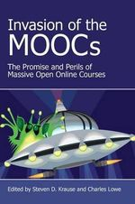 Invasion of the Moocs : The Promises and Perils of Massive Open Online Courses